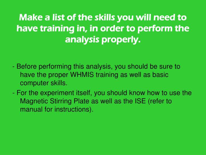 Make a list of the skills you will need to have training in, in order to perform the analysis properly.