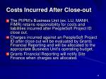 costs incurred after close out