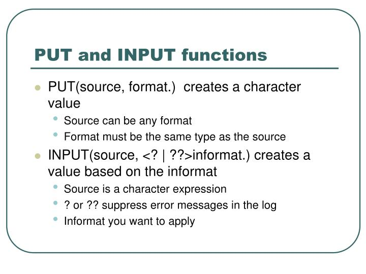 PUT and INPUT functions