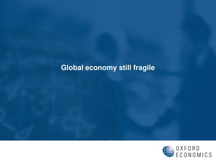 Global economy still fragile