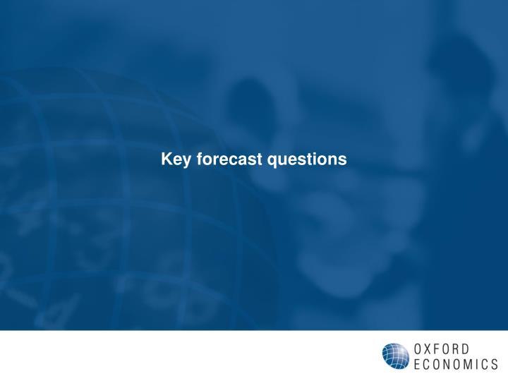 Key forecast questions