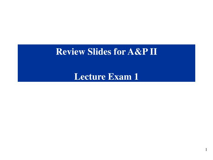 Review Slides for A&P II