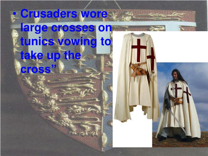 """Crusaders wore large crosses on tunics vowing to take up the cross"""""""