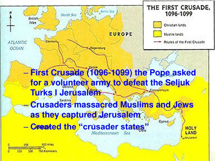 First Crusade (1096-1099) the Pope asked for a volunteer army to defeat the Seljuk Turks I Jerusalem