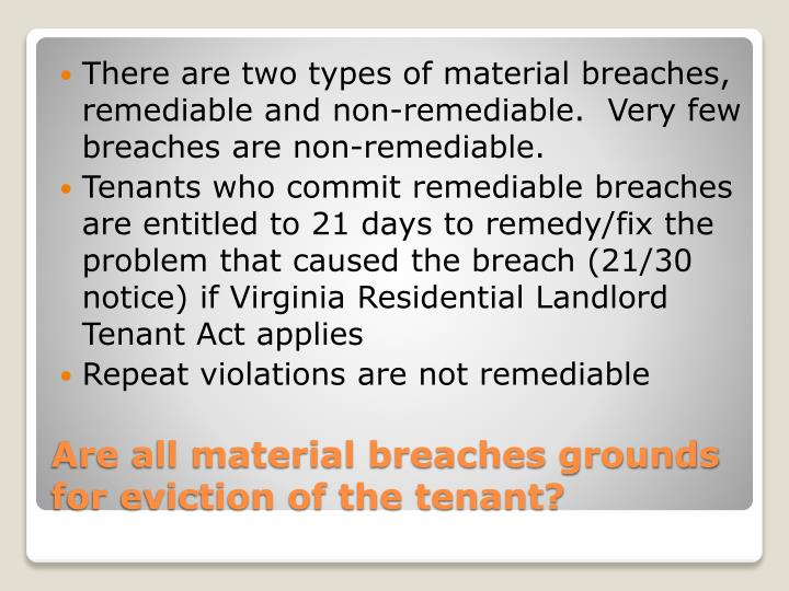 There are two types of material breaches, remediable and non-remediable.  Very few breaches are non-remediable.