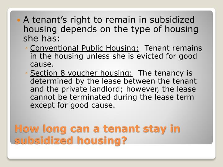A tenant's right to remain in subsidized housing depends on the type of housing she has: