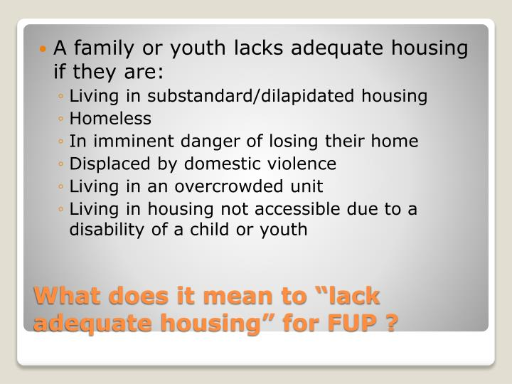 A family or youth lacks adequate housing if they are: