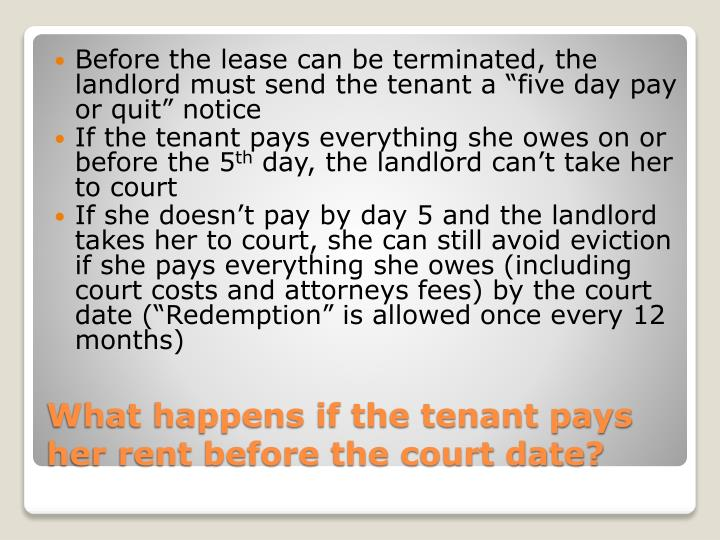 """Before the lease can be terminated, the landlord must send the tenant a """"five day pay or quit"""" notice"""