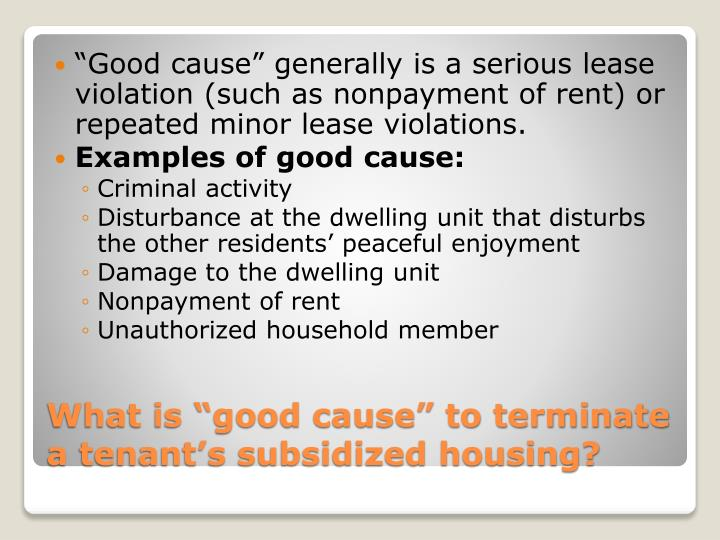 """""""Good cause"""" generally is a serious lease violation (such as nonpayment of rent) or repeated minor lease violations."""