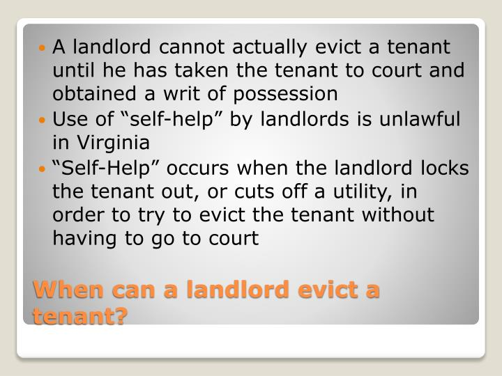 A landlord cannot actually evict a tenant until he has taken the tenant to court and obtained a writ of possession