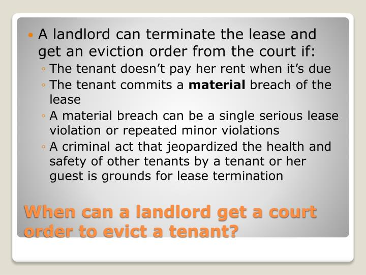 A landlord can terminate the lease and get an eviction order from the court if: