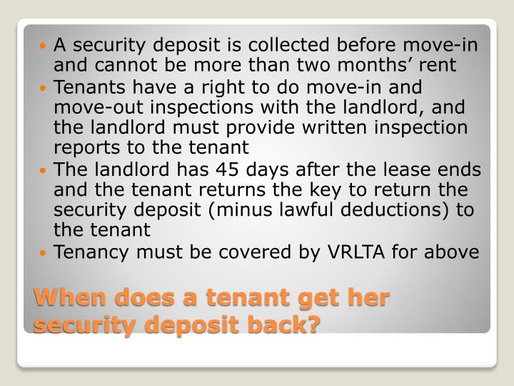 A security deposit is collected before move-in and cannot be more than two months' rent
