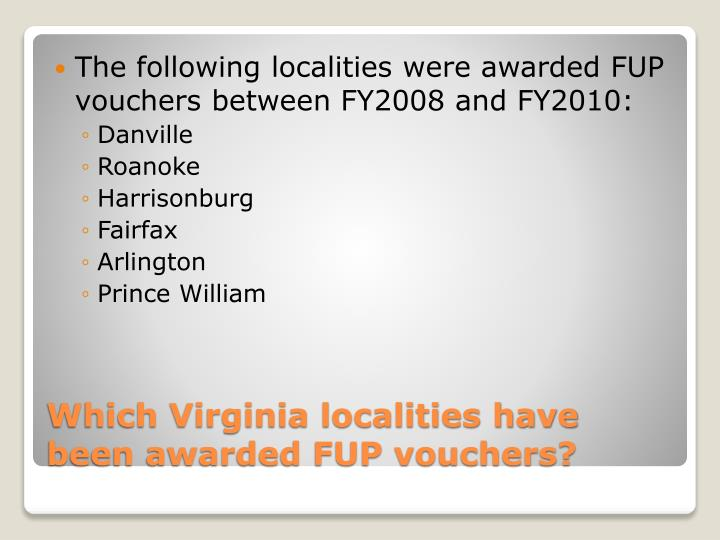 The following localities were awarded FUP vouchers between FY2008 and FY2010: