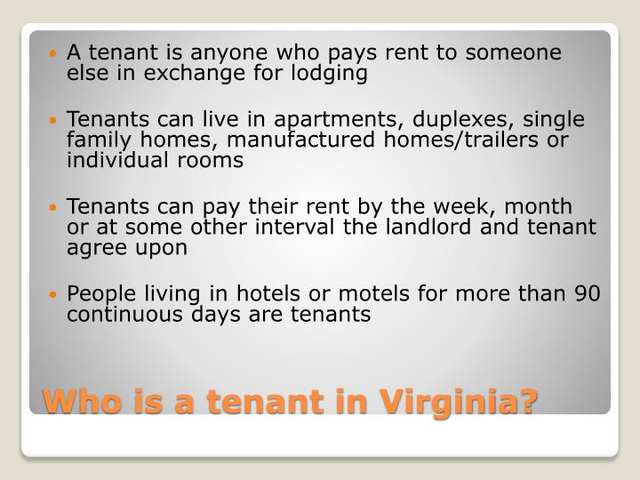 A tenant is anyone who pays rent to someone else in exchange for lodging