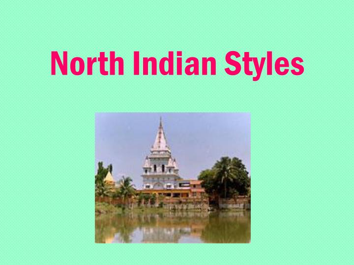 North Indian Styles