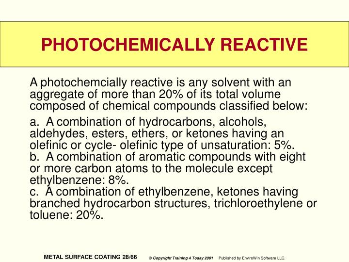 A photochemcially reactive is any solvent with an aggregate of more than 20% of its total volume composed of chemical compounds classified below: