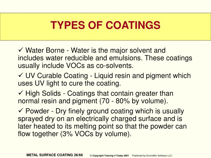 Water Borne - Water is the major solvent and includes water reducible and emulsions. These coatings usually include VOCs as co-solvents.