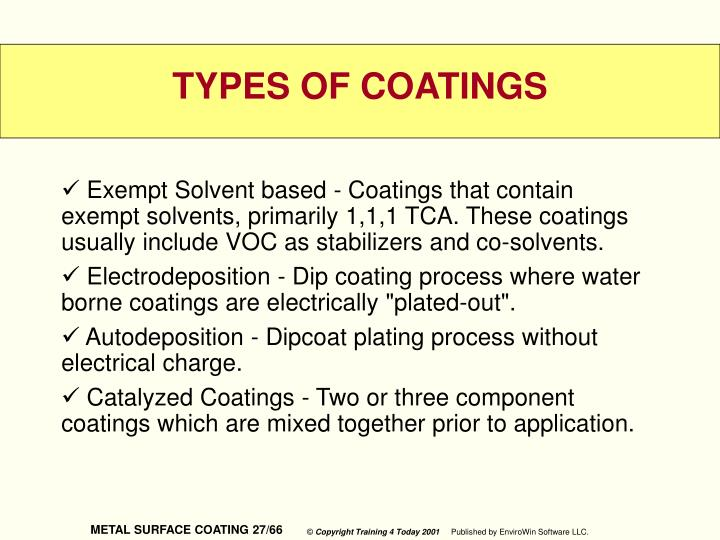 Exempt Solvent based - Coatings that contain exempt solvents, primarily 1,1,1 TCA. These coatings usually include VOC as stabilizers and co-solvents.