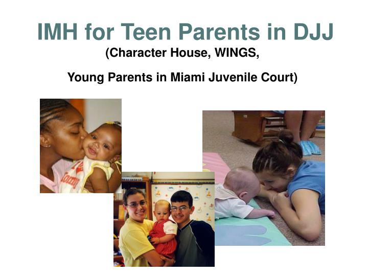 IMH for Teen Parents in DJJ
