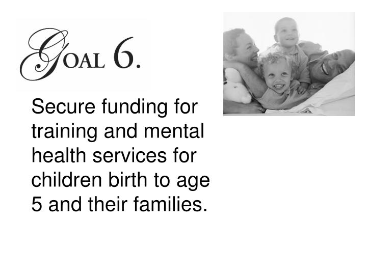 Secure funding for training and mental health services for children birth to age 5 and their families.