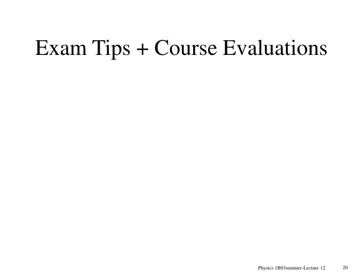 Exam Tips + Course Evaluations