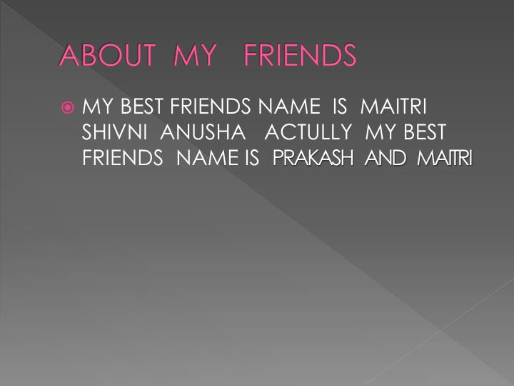 ABOUT  MY   FRIENDS