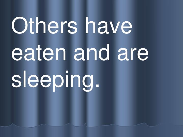 Others have eaten and are  sleeping.
