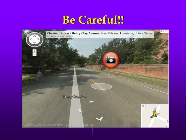 Be Careful!!
