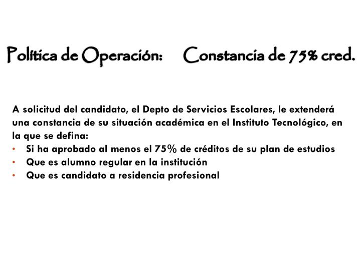 Política de Operación:      Constancia de 75%