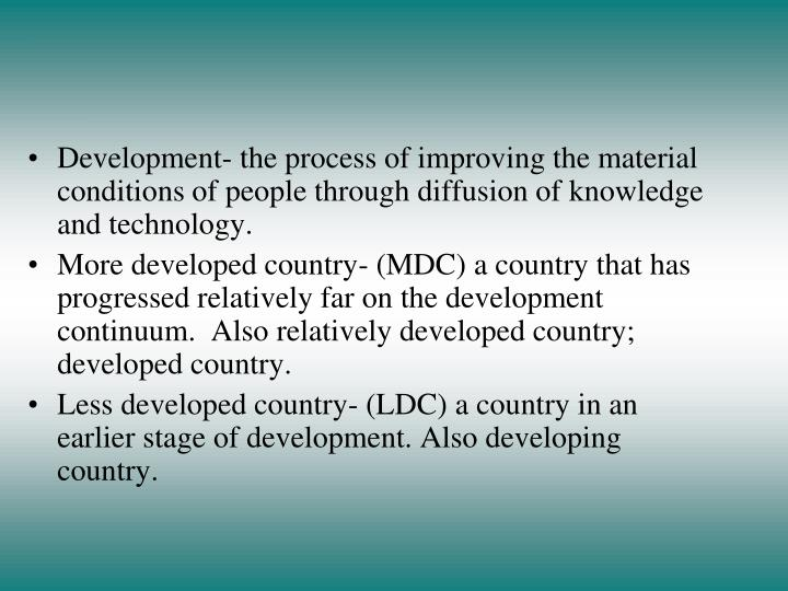Development- the process of improving the material conditions of people through diffusion of knowled...