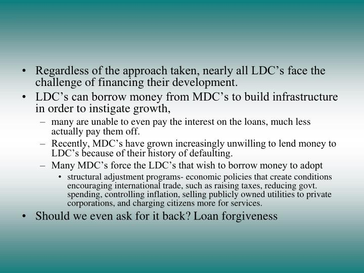 Regardless of the approach taken, nearly all LDC's face the challenge of financing their development.