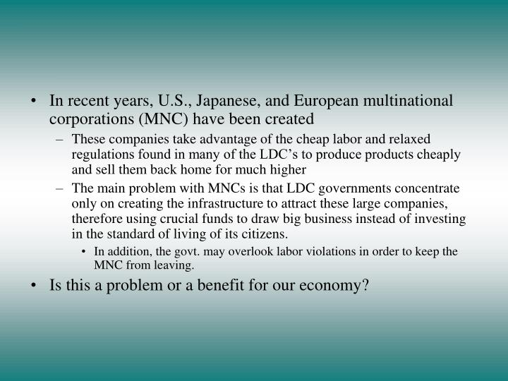 In recent years, U.S., Japanese, and European multinational corporations (MNC) have been created