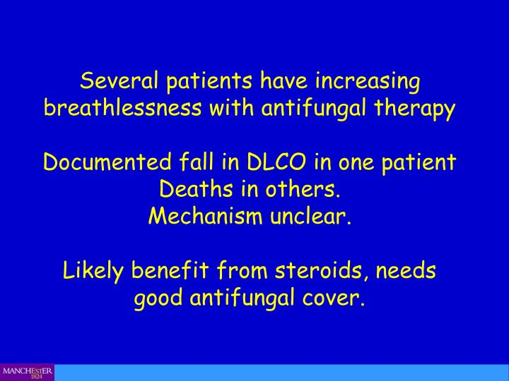 Several patients have increasing breathlessness with antifungal therapy