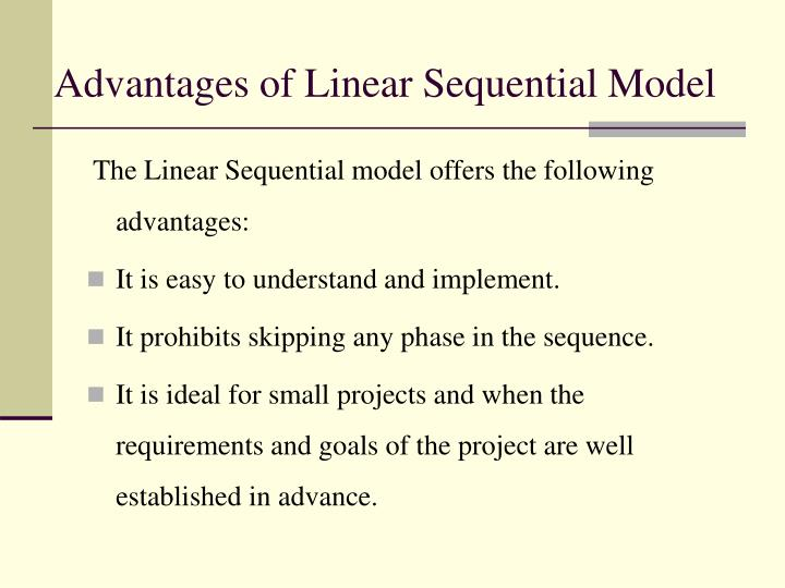 Advantages of Linear Sequential Model