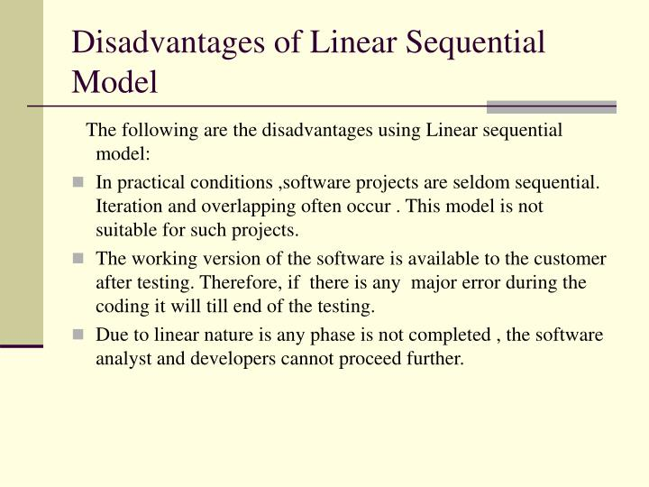 Disadvantages of Linear Sequential Model