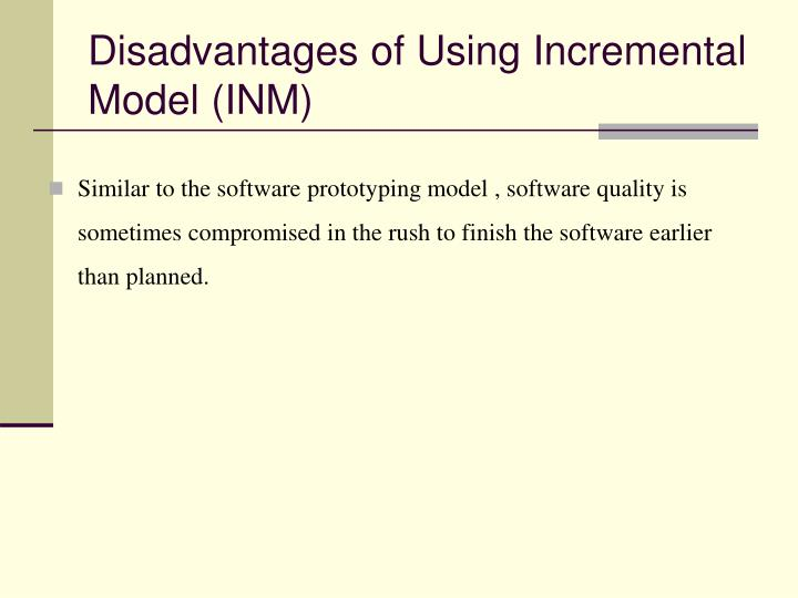 Disadvantages of Using Incremental Model (INM)