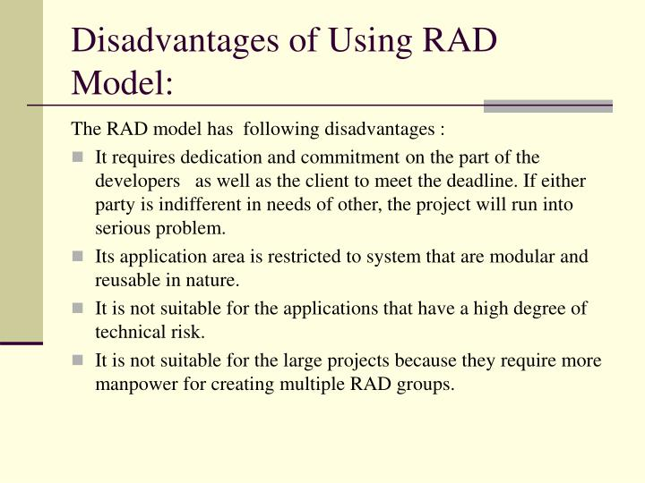 Disadvantages of Using RAD Model:
