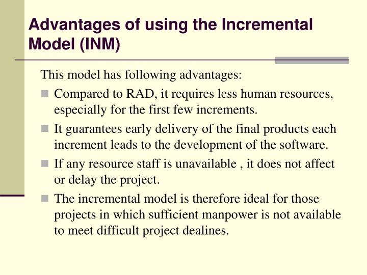 Advantages of using the Incremental Model (INM)