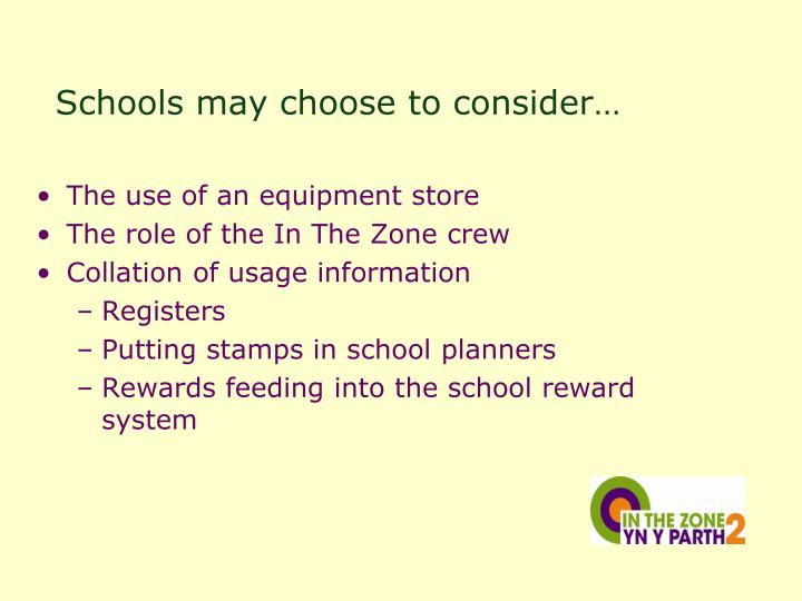 Schools may choose to consider…