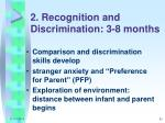 2 recognition and discrimination 3 8 months