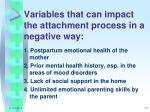variables that can impact the attachment process in a negative way