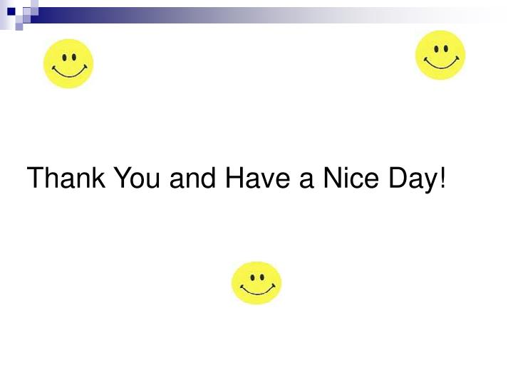 Thank You and Have a Nice Day!