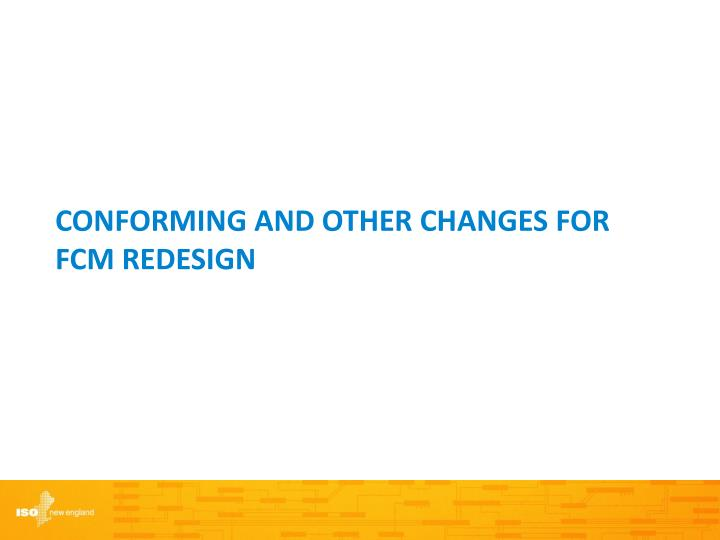 Conforming and Other Changes for FCM Redesign