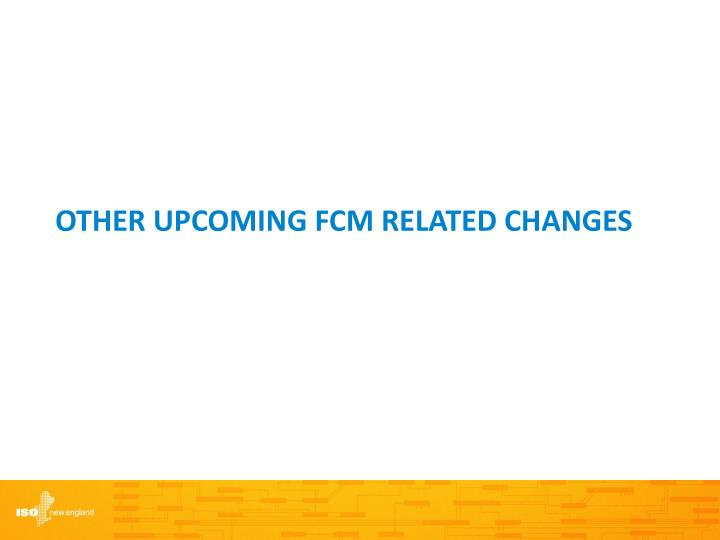 Other Upcoming FCM Related Changes