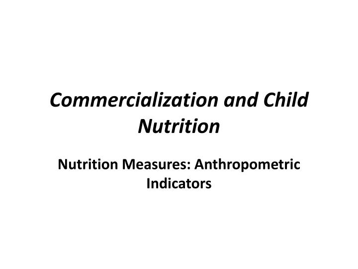 Commercialization and Child Nutrition