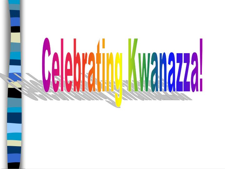 Celebrating Kwanazza!