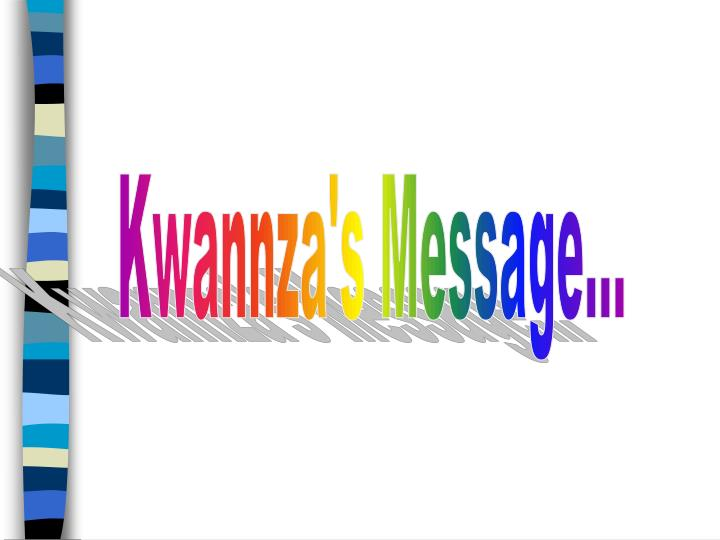 Kwannza's Message...