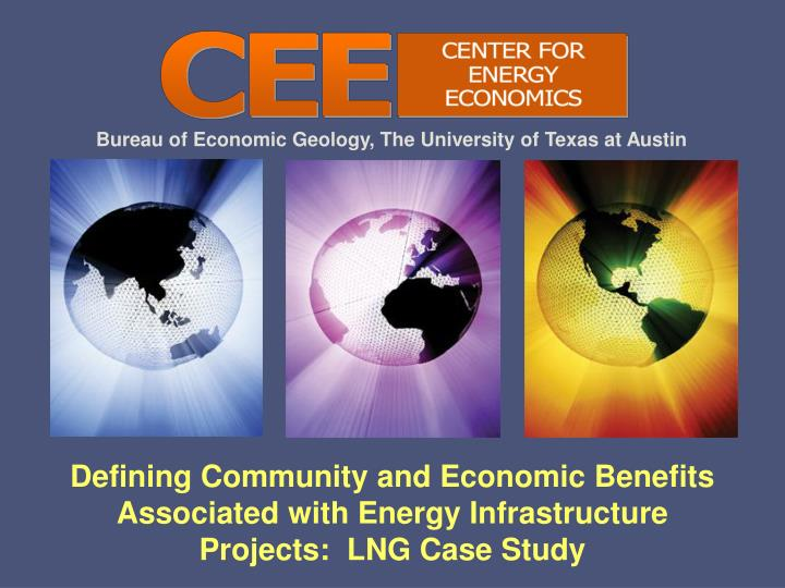 Defining Community and Economic Benefits Associated with Energy Infrastructure Projects:  LNG Case S...