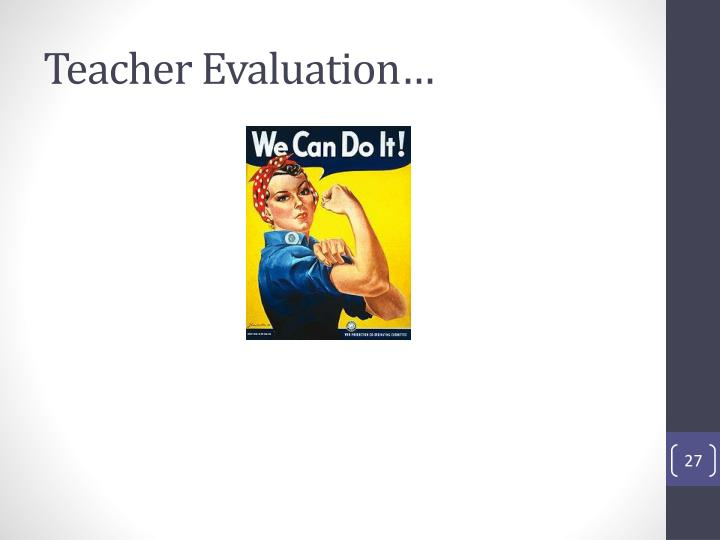Teacher Evaluation…