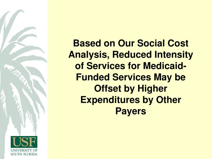 Based on Our Social Cost Analysis, Reduced Intensity of Services for Medicaid-Funded Services May be Offset by Higher Expenditures by Other Payers